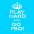 Play Hard Go Pro